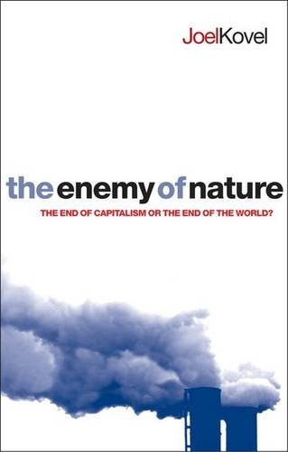 The enemy of nature : the end of capitalism or the end of the world ?.: Kovel, Joel.
