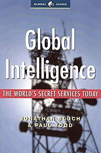Global Intelligence: The World's Secret Services Today (Global Issues): Todd, Paul; Bloch, ...