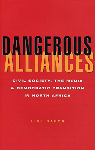 9781842771600: Dangerous Alliances: Civil Society, the Media and Democratic Transition in North Africa
