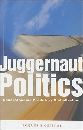 9781842771693: Juggernaut Politics: Understanding Predatory Globalization