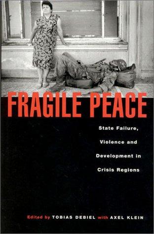 Fragile Peace: State Failure, Violence and Development in Crisis Regions: Tobias Debiel, Axel Klein...