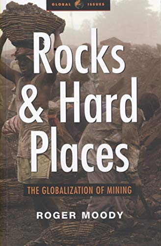 Rocks and Hard Places: The Globalization of Mining (Global Issues Series): Moody, Roger
