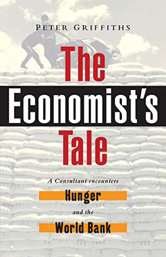 The Economist's Tale: A Consultant Encounters Hunger and the World Bank: Griffiths, Peter
