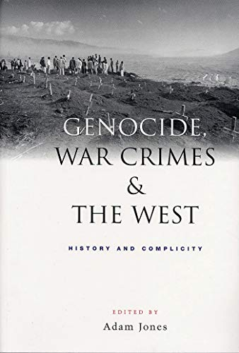 Genocide, War Crimes and the West: History and Complicity: Jones, Adam