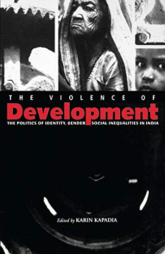 The Violence of Development: The Politics of Identity, Gender and Social Inequalities in India: ...
