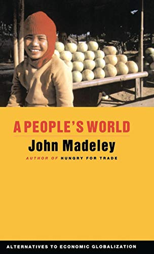 A People's World: Alternatives to Economic Globalization (Global Issues S): Madeley, John