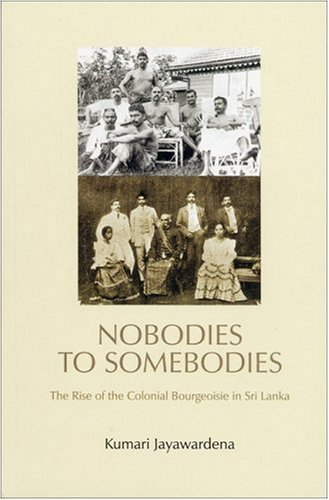 9781842772294: Nobodies to Somebodies: The Rise of the Colonial Bourgeoisie in Sri Lanka