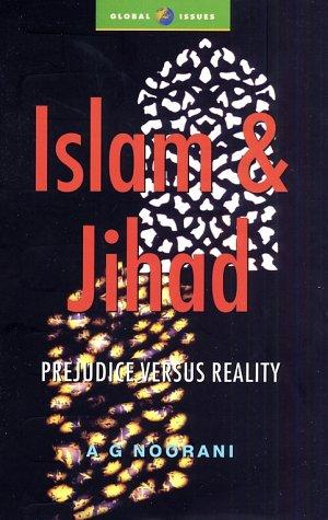 Islam & Jihad : prejudice versus reality.: Noorani, Abdul Gafoor