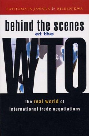 Behind the Scenes at the WTO: The Real World of International Trade Negotiations.: Jawara, ...