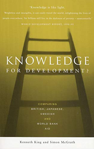 Knowledge for Development?: Comparing British, Japanese, Swedish and World Bank Aid: King, Kenneth;...