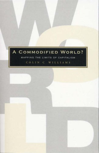 A Commodified World: Mapping the Limits of Capitalism: Colin C. Williams
