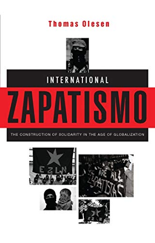 International Zapatismo: The Construction of Solidarity in the Age of Globalization: Olesen, Thomas