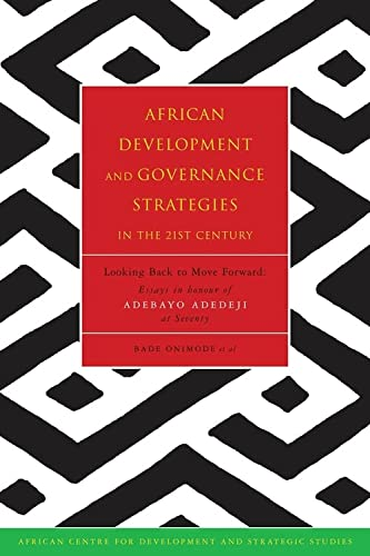 9781842774083: African Development and Governance Strategies in the 21st Century: Looking Back to Move Forward: Essays in Honour of Adebayo Adedeji at Seventy