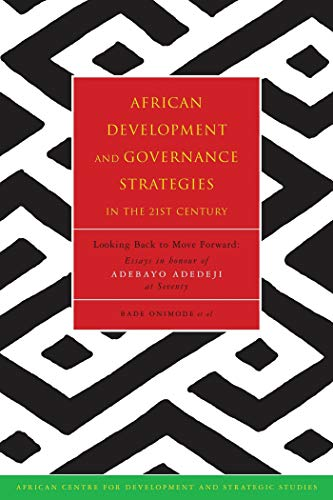 9781842774090: African Development and Governance Strategies in the 21st Century: Looking Back to Move Forward: Essays in honour of Adebayo Adedeji at Seventy