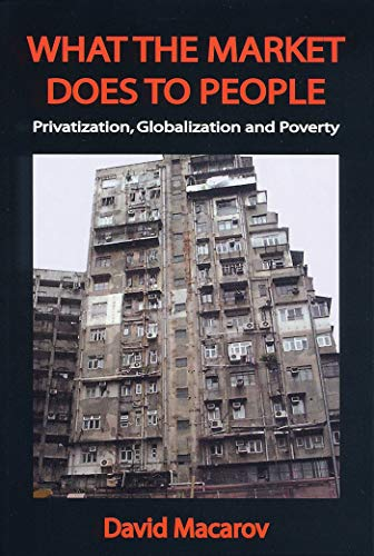 9781842774311: What the Market Does to People: Privatization, Globalization and Poverty