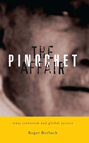 The Pinochet Affair: State Terrorism and Global Justice (9781842774342) by Burbach, Roger