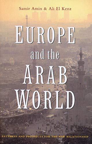 Europe and the Arab World: Patterns and Prospects for the New Relationship: Amin, Samir; El Kenz, ...