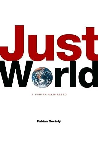 Just World: A Fabian Manifesto: Fabian Globalisation Group
