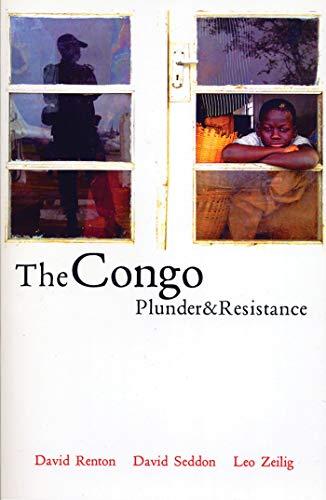 The Congo: Plunder and Resistance: Renton, David; Seddon, David; Zeilig, Leo