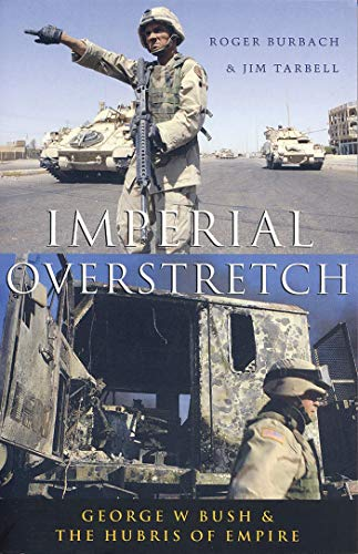 Imperial Overstretch: George W. Bush and the Hubris of Empire: Burbach, Roger, Tarbell, Jim
