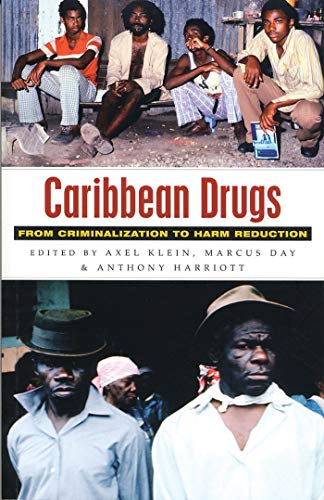 Caribbean Drugs: From Criminalization to Harm Reduction: Klein, Axel; Day,