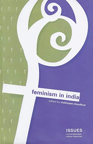 Feminism in India (Issues in Contemporary Indian Feminism): Maitrayee Chaudhuri