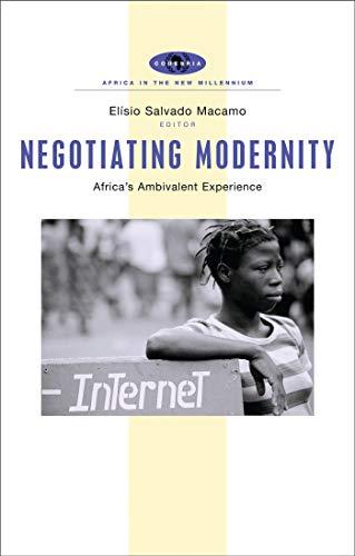 Negotiating Modernity: Africa's Ambivalent Experience (Africa in: Editor-Elisio Salvado Macamo