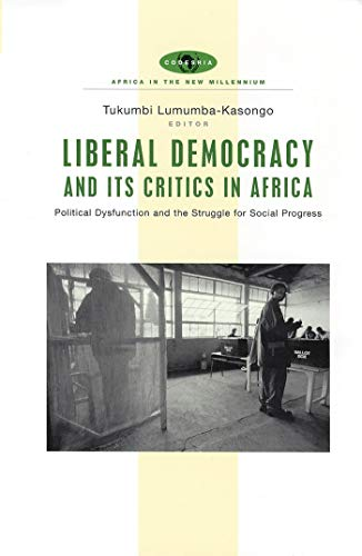 9781842776186: Liberal Democracy and Its Critics in Africa: Political Dysfunction and the Struggle for Social Progress in Africa (Africa in the New Millennium)