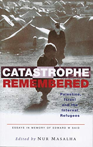 9781842776223: Catastrophe Remembered: Palestine, Israel and the Internal Refugees: Essays in Memory of Edward W. Said