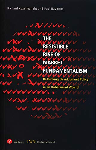 9781842776360: The Resistible Rise of Market Fundamentalism: Rethinking Development Policy in an Unbalanced World