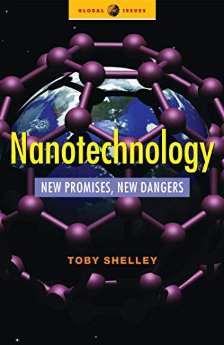 Nanotechnology: New Promises, New Dangers (Global Issues): Shelley, Toby