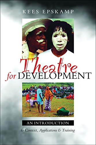 Theatre for Development: An Introduction to Context, Applications and Training: Epskamp, Kees