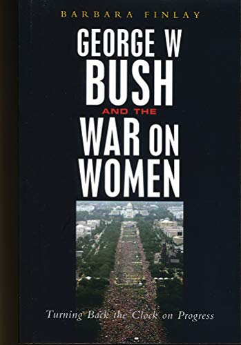 9781842777855: George W. Bush and the War on Women: Turning Back the Clock on Progress