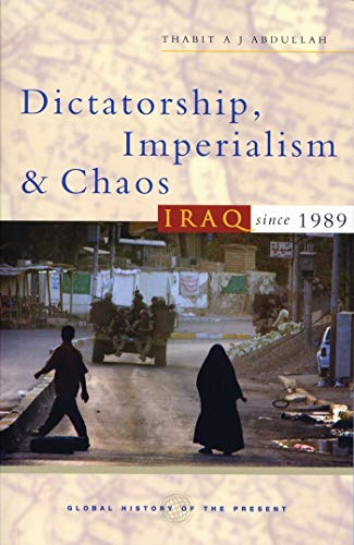 9781842777862: Dictatorship, Imperialism and Chaos: Iraq Since 1989 (Global History of the Present)