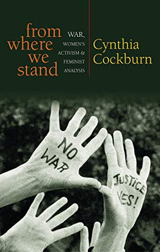 From Where We Stand: War, Women's Activism and Feminist Analysis: Cynthia Cockburn