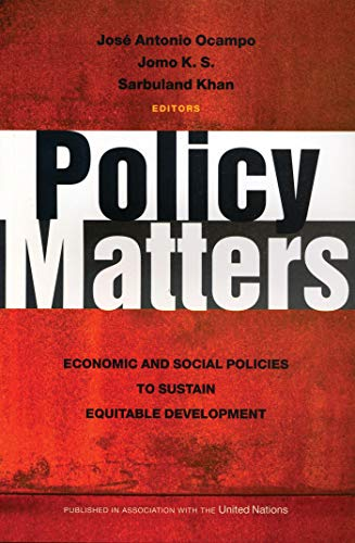 Policy Matters: Economic and Social Policies to Sustain Equitable Development: Jose Antonio Ocampo