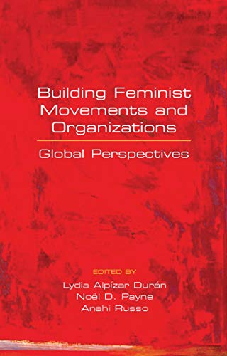Building Feminist Movements and Organizations: Global Perspectives: Editor-Lydia Alpizar; Editor-Anahi