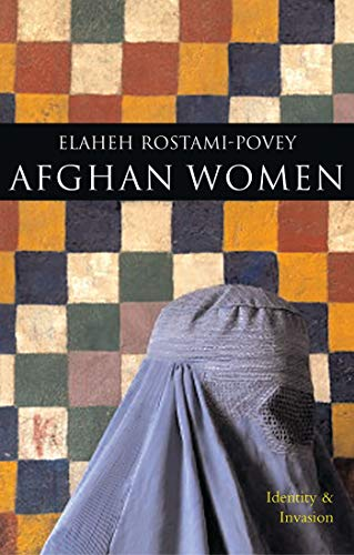 Afghan Women: Identity and Invasion (Paperback): Elaheh Rostami-Povey