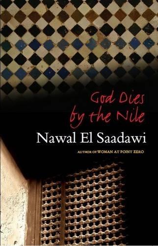 God Dies by the Nile: Second Edition: Nawal El Saadawi