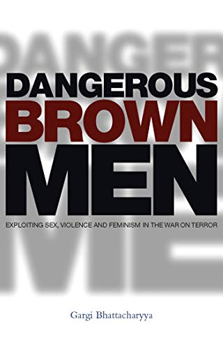 9781842778791: Dangerous Brown Men: Exploiting Sex, Violence and Feminism in the 'War on the Terror'