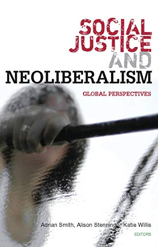 Social Justice and Neoliberalism: Global Perspectives: Editor-Adrian Smith; Editor-Alison
