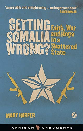 9781842779330: Getting Somalia Wrong?: Faith, War and Hope in a Shattered State (African Arguments)