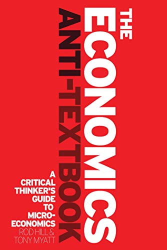 9781842779385: The Economics Anti-Textbook: A Critical Thinker's Guide to Microeconomics