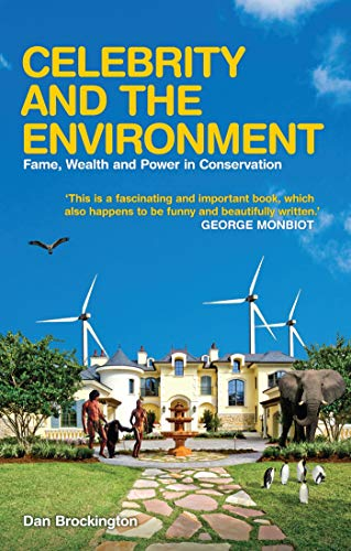 Celebrity and the Environment: Fame, Wealth and Power in Conservation: Brockington, Dan