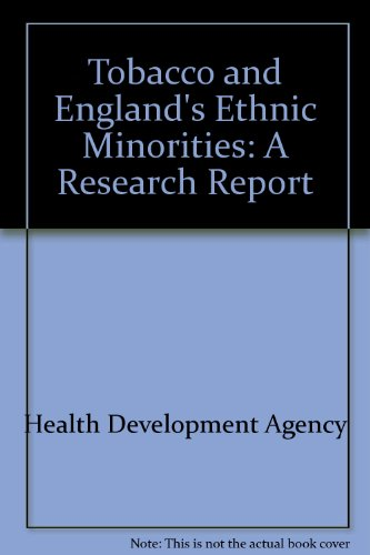 Tobacco and England's Ethnic Minorities: A Research Report: Health Development Agency