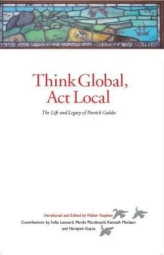 9781842820797: Think Global, Act Local: The Life and Legacy of Patrick Geddes