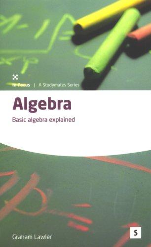 Algebra: Basic Algebra Explained (Studymates in Focus): Dr. Graham Lawler