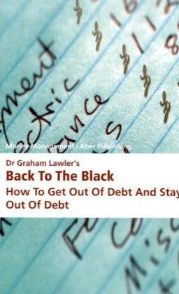 9781842851418: Dr Graham Lawler's Back to the Black: How to Get Out of Debt and Stay Out of Debt