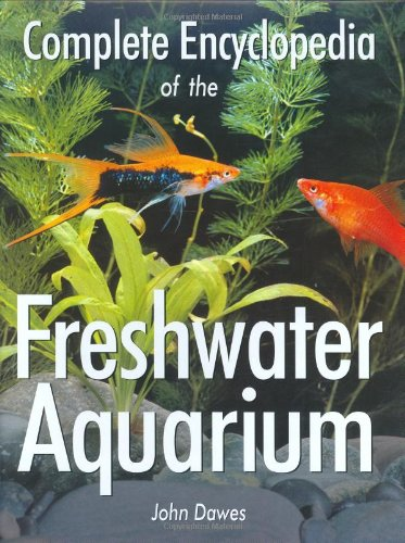 Complete Encyclopedia of the Freshwater Aquarium: Dawes, John A.