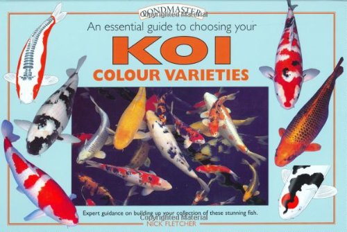 Koi Colour Varieties: An Essential Guide to: Fletcher, Nick
